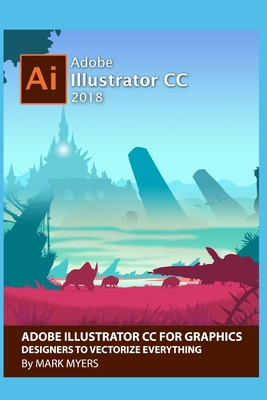 Adobe Illustrator CC for Graphics Designers to Vectorize Everything-cover