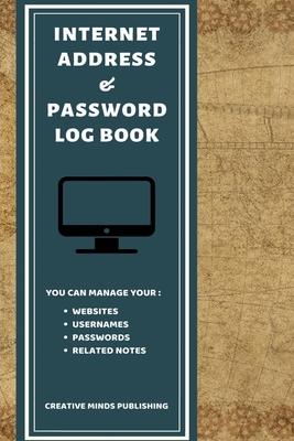 Internet Address & Password Log Book: Password Organizer For Your Internet Login, Website Address, Username and Password ( Internet Password Logbook/P-cover