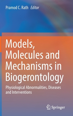 Models, Molecules and Mechanisms in Biogerontology: Physiological Abnormalities, Diseases and Interventions-cover