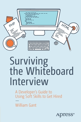 Surviving the Whiteboard Interview: A Developer's Guide to Using Soft Skills to Get Hired-cover