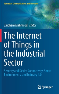 The Internet of Things in the Industrial Sector: Security and Device Connectivity, Smart Environments, and Industry 4.0-cover