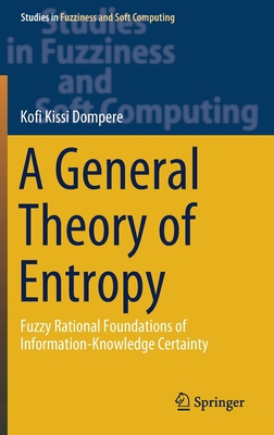 A General Theory of Entropy: Fuzzy Rational Foundations of Information-Knowledge Certainty-cover