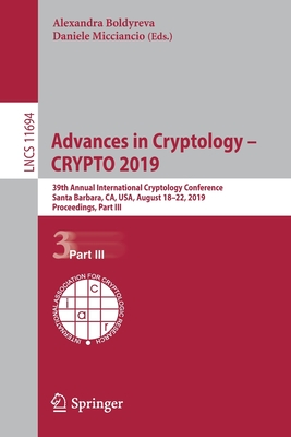 Advances in Cryptology - Crypto 2019: 39th Annual International Cryptology Conference, Santa Barbara, Ca, Usa, August 18-22, 2019, Proceedings, Part I-cover