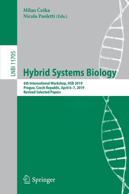 Hybrid Systems Biology: 6th International Workshop, Hsb 2019, Prague, Czech Republic, April 6-7, 2019, Revised Selected Papers-cover