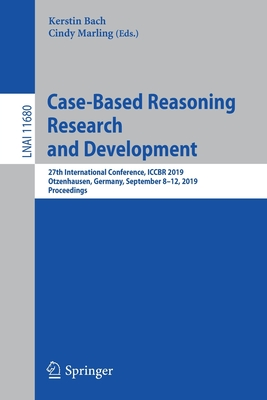 Case-Based Reasoning Research and Development: 27th International Conference, Iccbr 2019, Otzenhausen, Germany, September 8-12, 2019, Proceedings-cover