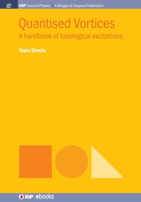 Quantised Vortices: A Handbook of Topological Excitations