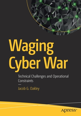 Waging Cyber War: Technical Challenges and Operational Constraints-cover