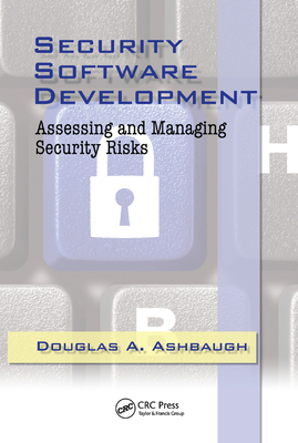 Security Software Development: Assessing and Managing Security Risks-cover