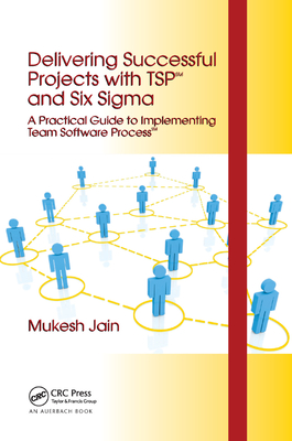 Delivering Successful Projects with TSP and Six SIGMA: A Practical Guide to Implementing Team Software Process-cover