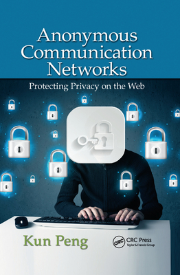 Anonymous Communication Networks: Protecting Privacy on the Web-cover
