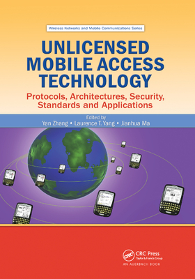 Unlicensed Mobile Access Technology: Protocols, Architectures, Security, Standards and Applications-cover