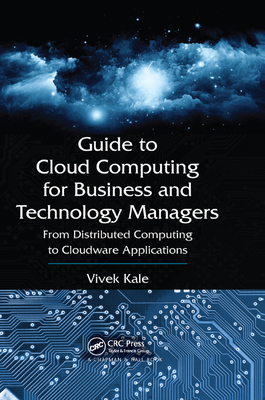 Guide to Cloud Computing for Business and Technology Managers: From Distributed Computing to Cloudware Applications-cover