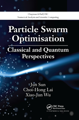 Particle Swarm Optimisation: Classical and Quantum Perspectives-cover