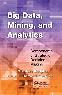Big Data, Mining, and Analytics: Components of Strategic Decision Making-cover