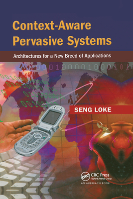 Context-Aware Pervasive Systems: Architectures for a New Breed of Applications-cover