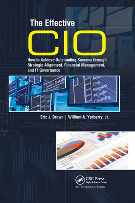 The Effective CIO: How to Achieve Outstanding Success Through Strategic Alignment, Financial Management, and It Governance-cover