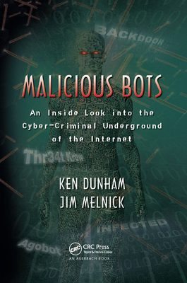 Malicious Bots: An Inside Look Into the Cyber-Criminal Underground of the Internet-cover
