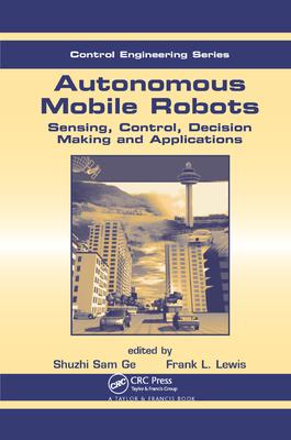 Autonomous Mobile Robots: Sensing, Control, Decision Making and Applications-cover