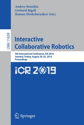 Interactive Collaborative Robotics: 4th International Conference, Icr 2019, Istanbul, Turkey, August 20-25, 2019, Proceedings-cover