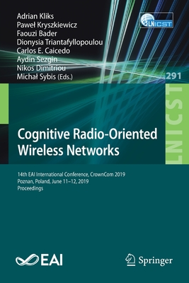 Cognitive Radio-Oriented Wireless Networks: 14th Eai International Conference, Crowncom 2019, Poznan, Poland, June 11-12, 2019, Proceedings-cover