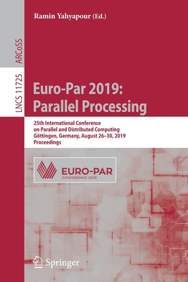 Euro-Par 2019: Parallel Processing: 25th International Conference on Parallel and Distributed Computing, Göttingen, Germany, August 26-30, 2019, Proce-cover