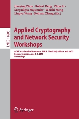 Applied Cryptography and Network Security Workshops: Acns 2019 Satellite Workshops, Simla, Cloud S&p, Aiblock, and Aiots, Bogota, Colombia, June 5-7,