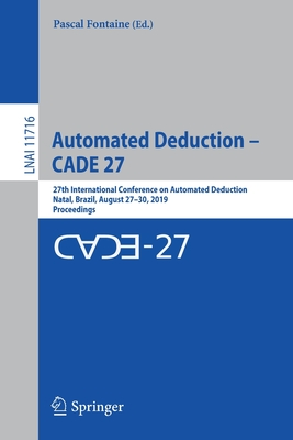 Automated Deduction - Cade 27: 27th International Conference on Automated Deduction, Natal, Brazil, August 27-30, 2019, Proceedings-cover