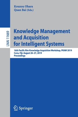 Knowledge Management and Acquisition for Intelligent Systems: 16th Pacific Rim Knowledge Acquisition Workshop, Pkaw 2019, Cuvu, Fiji, August 26-27, 20-cover