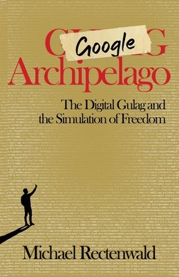 Google Archipelago: The Digital Gulag and the Simulation of Freedom-cover