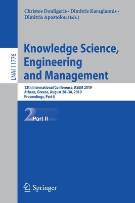 Knowledge Science, Engineering and Management: 12th International Conference, Ksem 2019, Athens, Greece, August 28-30, 2019, Proceedings, Part II-cover