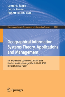 Geographical Information Systems Theory, Applications and Management: 4th International Conference, Gistam 2018, Funchal, Madeira, Portugal, March 17--cover