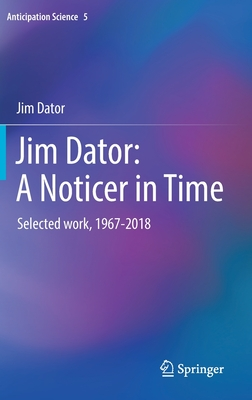Jim Dator: A Noticer in Time: Selected Work, 1967-2018-cover