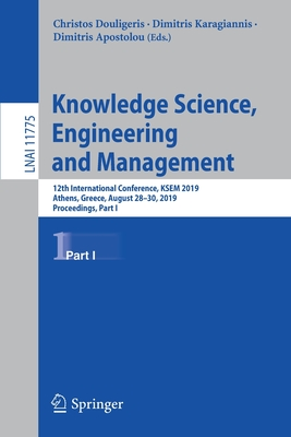 Knowledge Science, Engineering and Management: 12th International Conference, Ksem 2019, Athens, Greece, August 28-30, 2019, Proceedings, Part I-cover