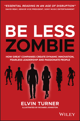 Be Less Zombie: How Great Companies Create Dynamic Innovation, Fearless Leadership and Passionate People-cover