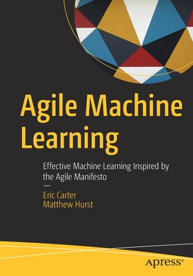 Agile Machine Learning: Effective Machine Learning Inspired by the Agile Manifesto-cover