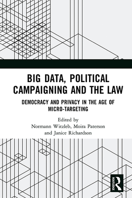 Big Data, Political Campaigning and the Law: Democracy and Privacy in the Age of Micro-Targeting-cover