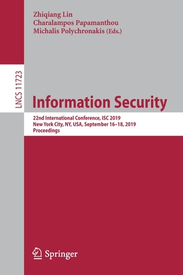 Information Security: 22nd International Conference, Isc 2019, New York City, Ny, Usa, September 16-18, 2019, Proceedings-cover