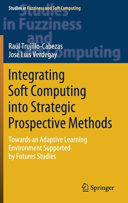 Integrating Soft Computing Into Strategic Prospective Methods: Towards an Adaptive Learning Environment Supported by Futures Studies-cover
