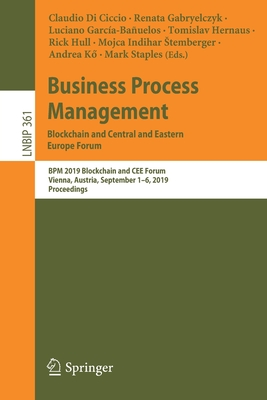 Business Process Management: Blockchain and Central and Eastern Europe Forum: Bpm 2019 Blockchain and Cee Forum, Vienna, Austria, September 1-6, 2019,-cover