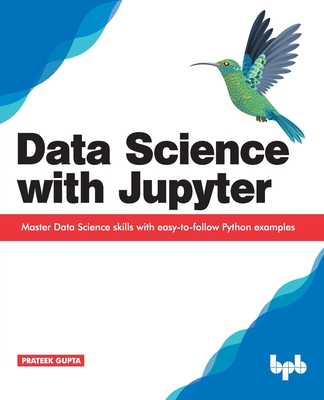 Data Science with Jupyter: Master Data Science skills with easy-to-follow Python examples-cover