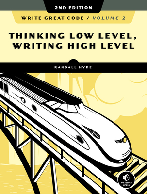 Write Great Code, Volume 2, 2nd Edition: Thinking Low-Level, Writing High-Level-cover