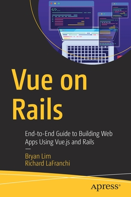 Vue on Rails: End-To-End Guide to Building Web Apps Using Vue.Js and Rails-cover