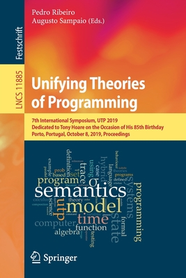 Unifying Theories of Programming: 7th International Symposium, Utp 2019, Dedicated to Tony Hoare on the Occasion of His 85th Birthday, Porto, Portugal-cover