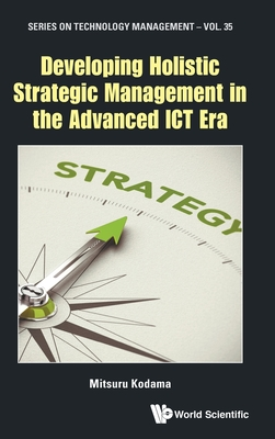 Developing Holistic Strategic Management in the Advanced Ict Era-cover