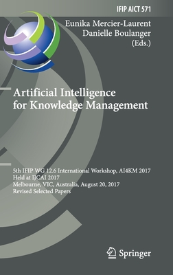 Artificial Intelligence for Knowledge Management: 5th Ifip Wg 12.6 International Workshop, Ai4km 2017, Held at Ijcai 2017, Melbourne, Vic, Australia,-cover