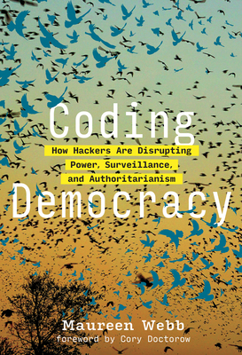 Coding Democracy: How Hackers Are Disrupting Power, Surveillance, and Authoritarianism-cover