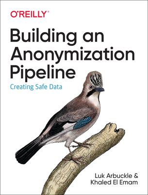Building an Anonymization Pipeline: Creating Safe Data-cover