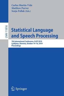 Statistical Language and Speech Processing: 7th International Conference, Slsp 2019, Ljubljana, Slovenia, October 14-16, 2019, Proceedings-cover