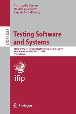 Testing Software and Systems: 31st Ifip Wg 6.1 International Conference, Ictss 2019, Paris, France, October 15-17, 2019, Proceedings-cover