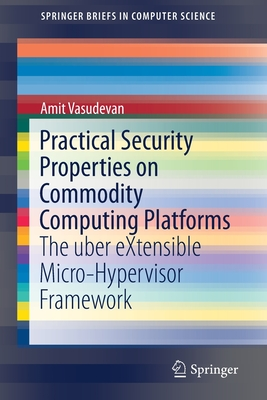 Practical Security Properties on Commodity Computing Platforms: The Uber Extensible Micro-Hypervisor Framework-cover